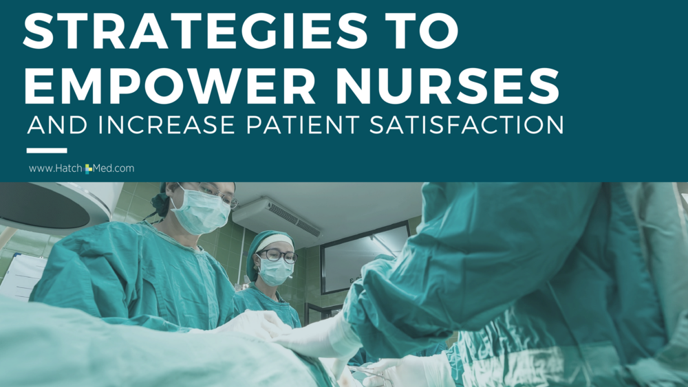 Strategies To Empower Nurses and Increase Patient Satisfaction.png