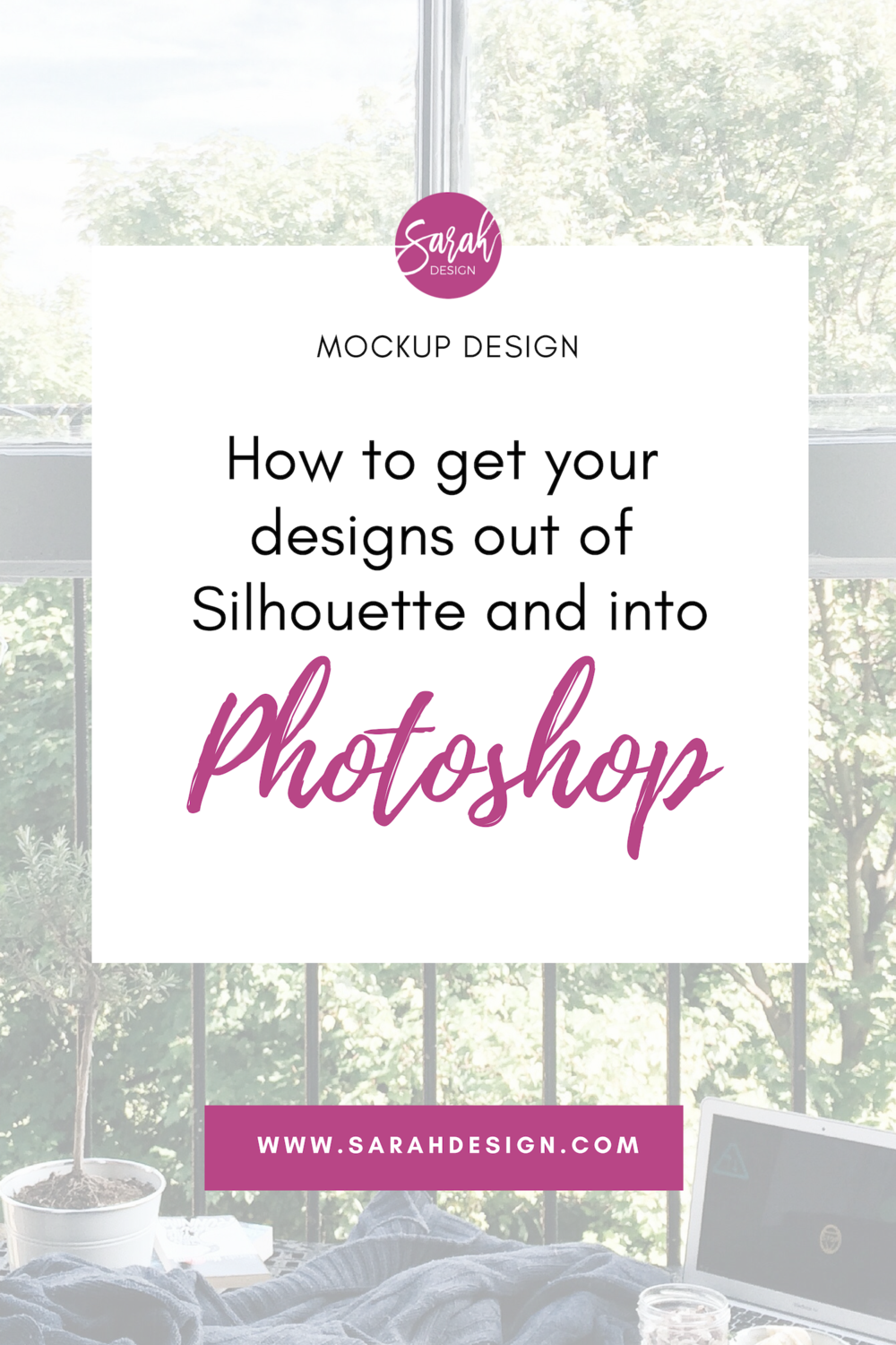 How to get your designs out of Silhouette and into a Photoshop mockup. By SarahDesign.com