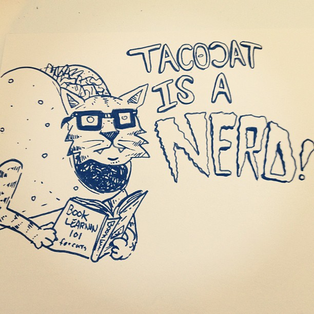 Todays warm up drawing: Tacocat is a NERD!   Get your own Tacocat at  The Request Line