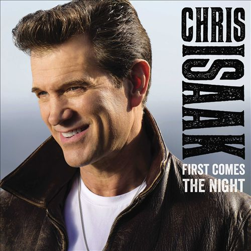Chris isaac First Comes the Night.jpg