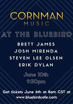 You also don't want to miss Cornman writers Brett James, Josh Mirenda, Steven Lee Olsen, and Erik Dylan live at the Bluebird Cafe! This will be a night to remember!