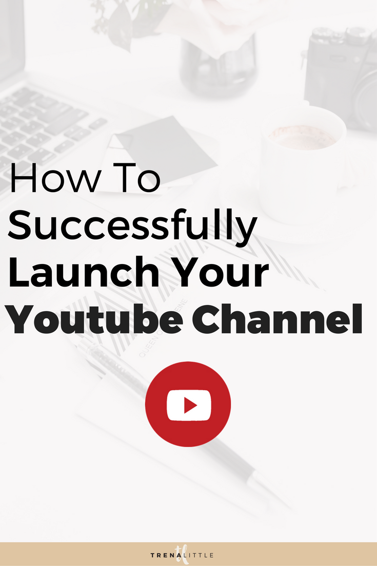 how to successfully launch your Youtube Channel