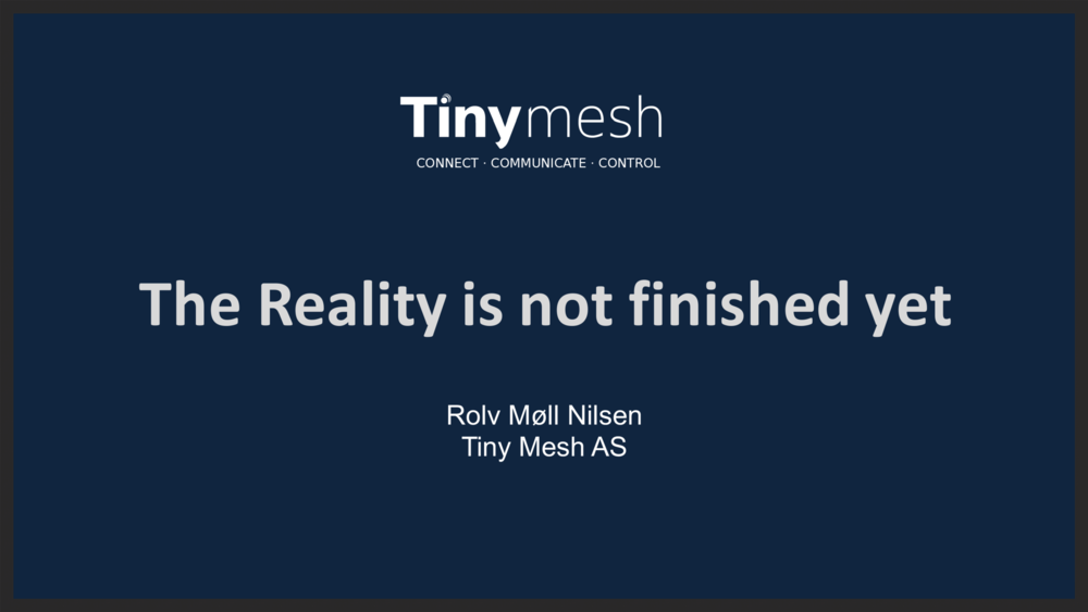 Rolv Møll Nilsen, Tiny Mesh AS rmn@tiny-mesh.com