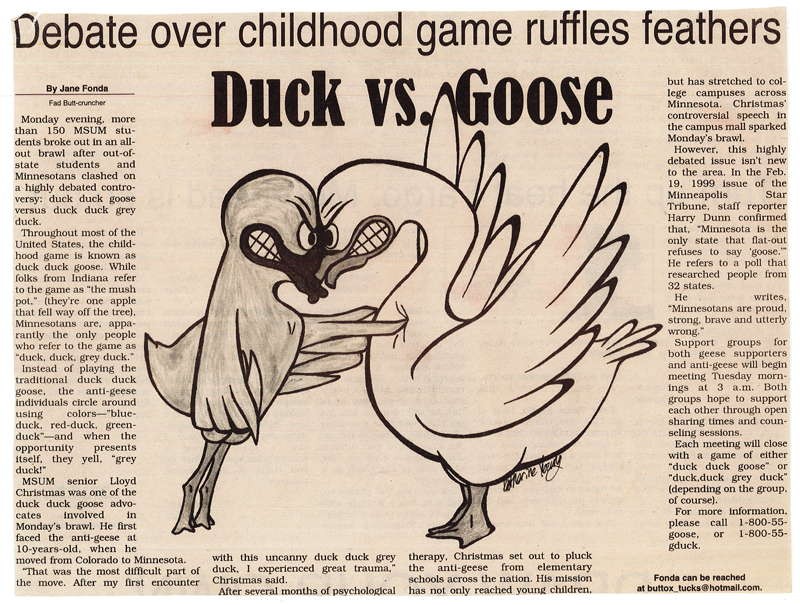 "This is a light-hearted editorial illustration I made for our campus news paper. It called into question the controversial Minnesota use of ""Duck Duck Gray Duck"" instead of the more widely referred to childhood game of ""Duck Duck Goose."""