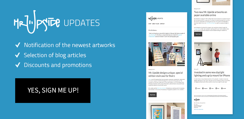 Sign up for the Mr. Upside Art Newsletter and be notified of the newest artworks, selection of blog articles, discounts and promotions