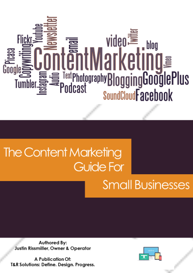 T&R Solutions Presents: The Content Marketing Guide For Small Businesses E-Book