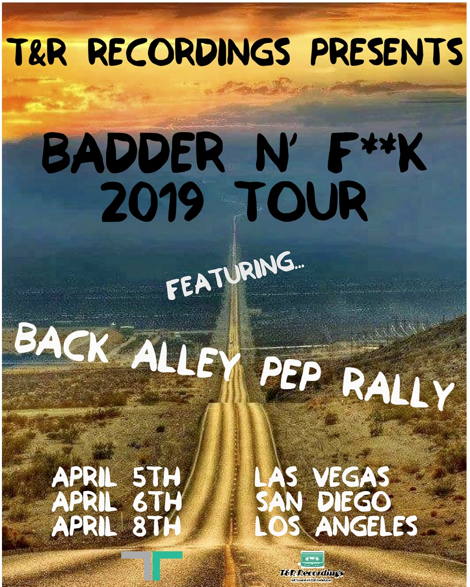 T&R Recordings Events: T&R Recordings Presents The Badder N' Fuck 2019 Tour Featuring Back Alley Pep Rally & Guests!