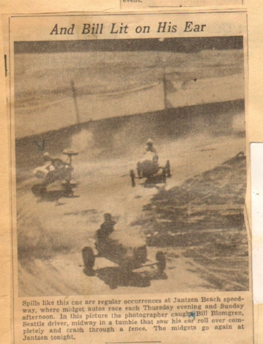 """And Bill Lit on His Ear: Spills like this one are regular occurrences at Jantzen Beach speedway, where midget autos race each Thursday evening and Sunday afternoon. In this picture, the photographer caught Bill Blomgren, Seattle driver, midway in a tumble that saw his car roll over completely and crash through a fence.""  (SB36)"