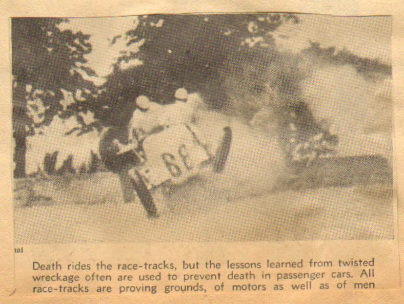 """Death rides the race-tracks, but the lessons learned from twisted wreckage often are used to prevent death in passenger cars. All race-tracks are proving grounds, of motors as well as of men.""  (SB53)"