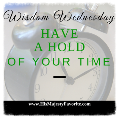 have a hold of your time