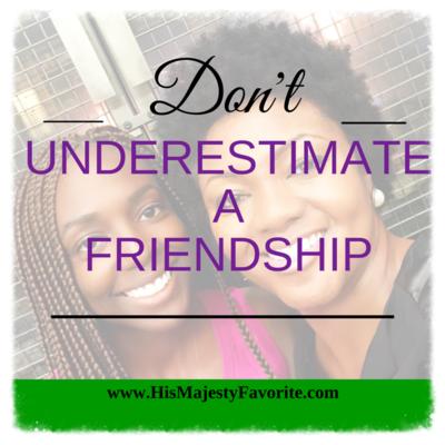 don't underestimate a friendship