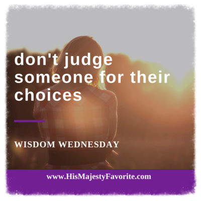 don't judge someone for their choices