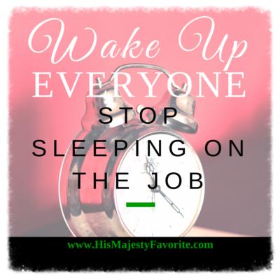 wake up everyone stop sleeping on the job