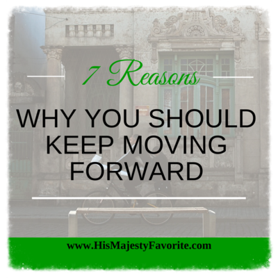 7 reasons why you should keep moving forward