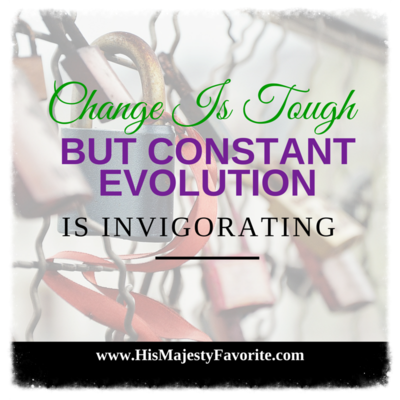 change is tough but constant evolution is invigorating