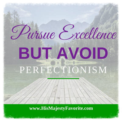 pursue excellence but avoid perfection