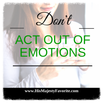don't act out of emotions