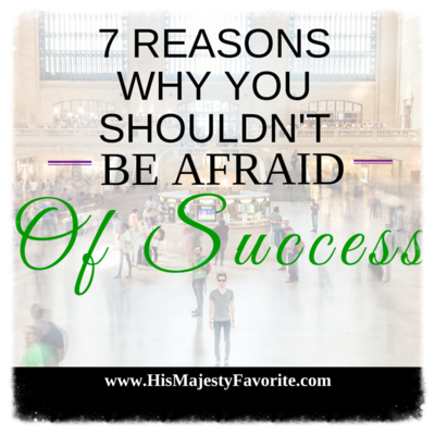 7 reasons why you shouldn't be afraid of success