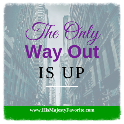 the only way out is up