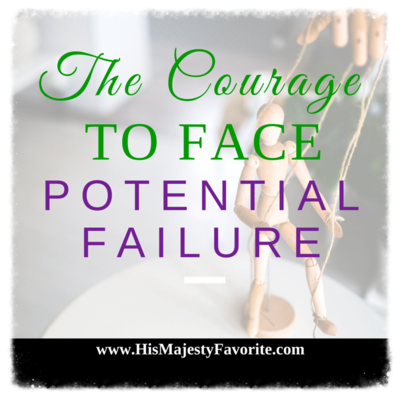 the courage to face potential failure