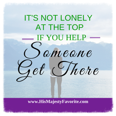 it's not lonely at the top if you help someone get there