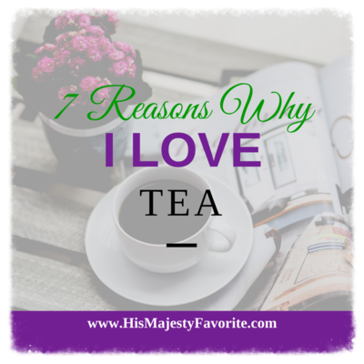 7 Reasons Why I Love Tea