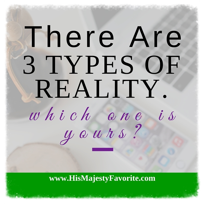 there are three types of reality which one is yours(1).jpg