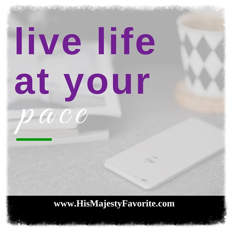 live life at your pace