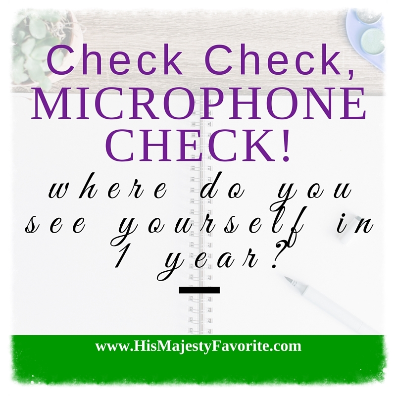 check check microphone check where do you see yourself in one year