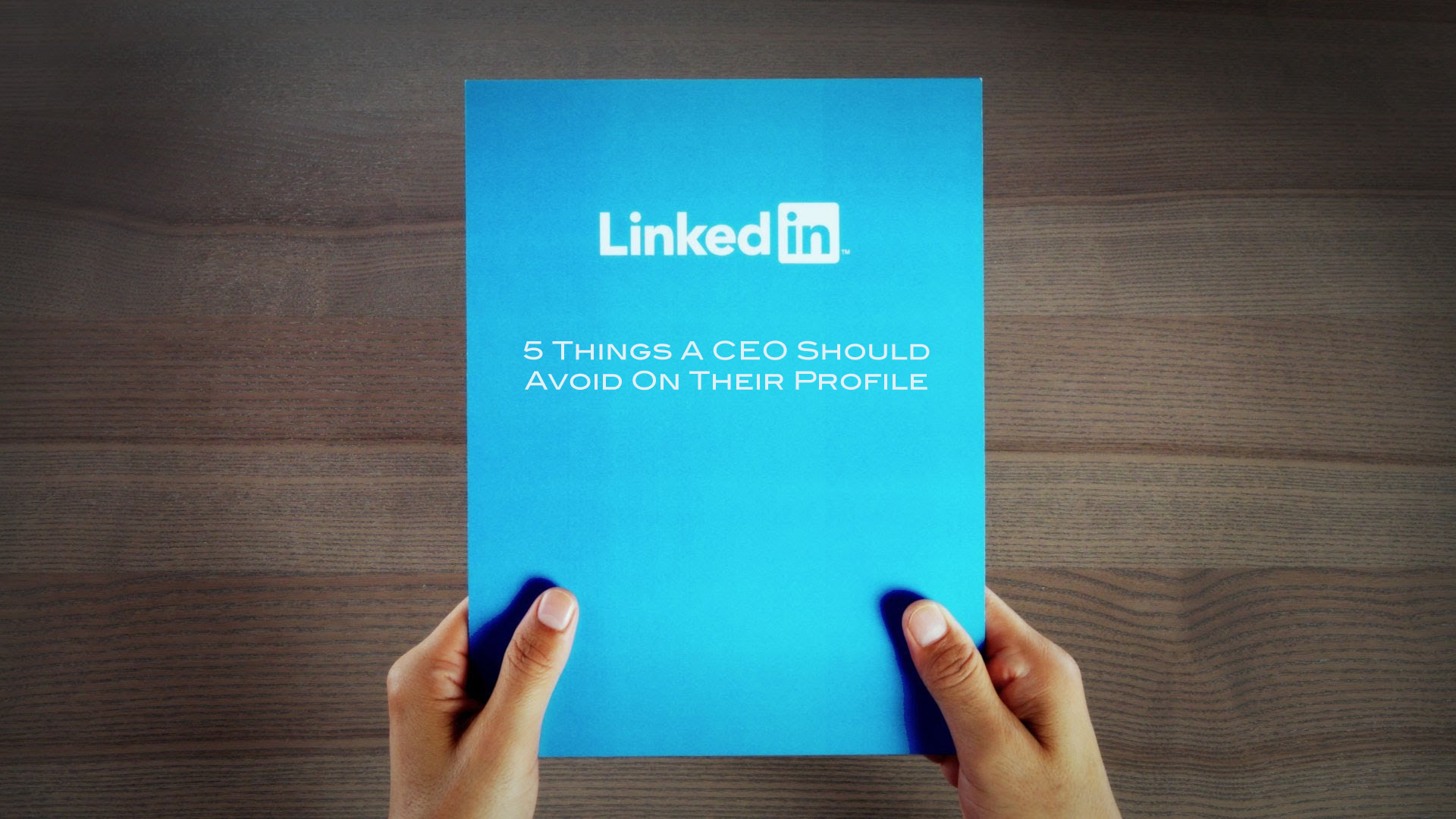 5 Things A CEO Should Avoid On Their LinkedIn Profile