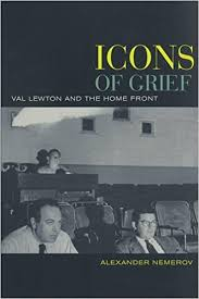 Icons of Grief: Val Lewton's Home Front Pictures by Alexander Nemerov
