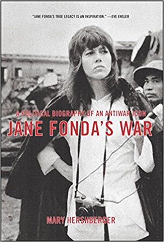 Jane Fonda's War: A Political Biography Of An Antiwar Icon by Mary Hershberger