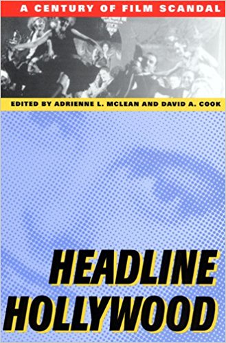 Headline Hollywood: A Century of Film Scandal edited by Adrienne L. McLean and David A Cook