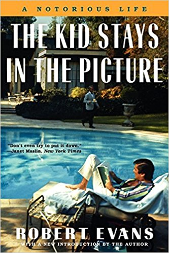 The Kid Stays in the Picture: A Notorious Life by Robert Evans