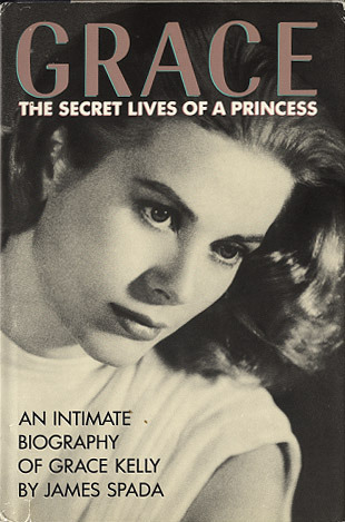 Grace Kelly: The Secret Life of a Princess by James Spada