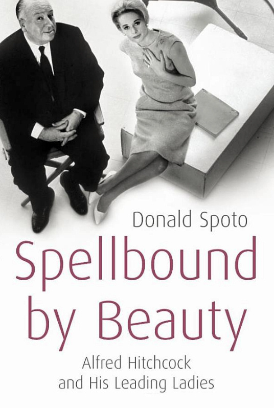 Spellbound by Beauty: Alfred Hitchcock and His Leading Ladies by Donald Spoto