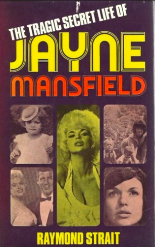 The Tragic Secret Life of Jayne Mansfield by Raymond Strait