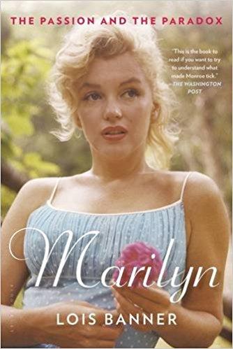 Marilyn: The Passion and the Paradox by Lois Banner