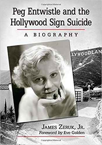 Peg Entwistle and the Hollywood Sign Suicide by James Zeruk Jr.