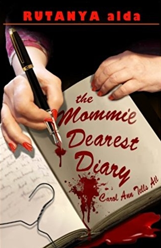 The Mommie Dearest Diary: Carol Ann Tells All by Rutanya Alda