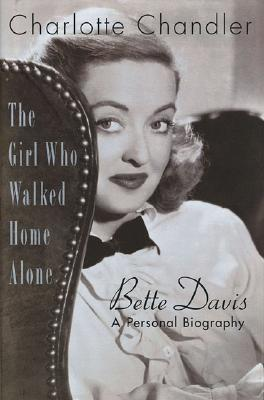 The Girl Who Walked Home Alone: Bette Davis - A Personal Biography by Charlotte Chandler