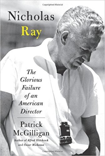 Nicholas Ray: The Glorious Failure of an American Director by Nicholas Ray