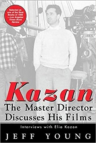 Kazan: The Master Director Discusses His Films by Jeff Young