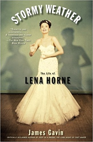 Stormy Weather: The Life of Lena Horne by James Gavin
