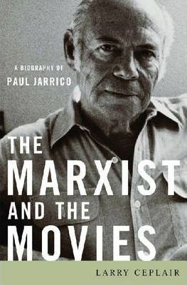The Marxist and the Movies by Larry Ceplair