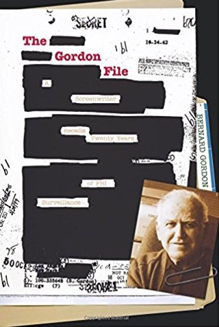 The Gordon File: A Screenwriter Recalls Twenty Years of FBI Surveillance by Bernard Gordon