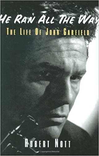 He Ran All The Way: The Life of John Garfield by Robert Nott