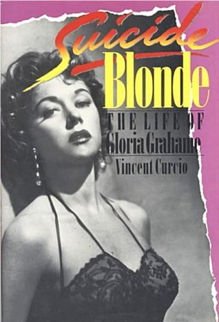 Suicide Blonde: The Life of Gloria Grahame by Vincent Curcio
