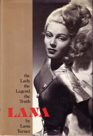 Lana: The Lady, The Legend, The Truth by Lana Turner