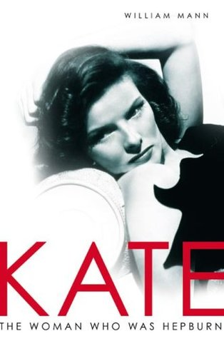Kate: The Woman Who Was Hepburn by William J. Mann